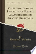 Visual Inspection of Products for Surface Characteristics in Grading Operations (Classic Reprint)