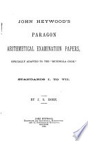 John Heywood s Paragon arithmetical examination papers  specially adapted to the  Mundella code   Standards i  to vii   With  Answers