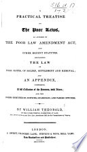 A Practical Treatise on the Poor Laws  as altered by the Poor Law Amendment Act     and an appendix of the Statutes  etc