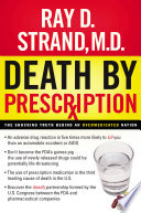 """Death By Prescription: The Shocking Truth Behind an Overmedicated Nation"" by Ray Strand"