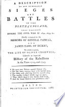 A description of the memorable sieges and battles in the north of England ... chiefly contained in the memoirs of general Fairfax, and James, earl of Derby; to which is added the life of Oliver Cromwell, likewise an impartial history of the rebellions in 1715 and 1745