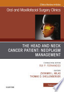 The Head and Neck Cancer Patient  Neoplasm Management  An Issue of Oral and Maxillofacial Surgery Clinics of North America  E Book