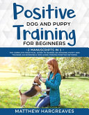 Positive Dog and Puppy Training for Beginners (2 Manuscripts in 1)