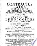 Contractus ratus, in lege gratiae ab authore gratiae ad dignitatem sacramenti elevatus, sive Tract. theol. can. mor. de magno sacramento matrimonii ...
