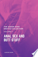 The Aaron Sans Erotica Collection Volume 7: Anal Sex and Butt Stuff