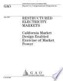 Restructured electricity markets California market design enabled exercise of market power  Book