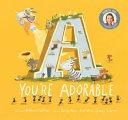 A, You're Adorable
