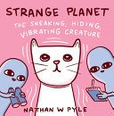 Strange Planet  the Sneaking  Hiding  Vibrating Creature Book PDF