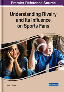 Understanding Rivalry And Its Influence On Sports Fans Book