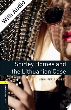 Download Shirley Homes and the Lithuanian Case - With Audio Level 1 Oxford Bookworms Library online Books - godinez books