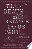 'Til Death Or Distance Do Us Part  : Love and Marriage in African America