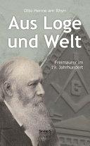 Aus Loge und Welt: Freimaurer im 19. Jahrhundert