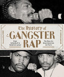 link to The history of gangster rap : from Schoolly D to Kendrick Lamar : the rise of a great American art form in the TCC library catalog