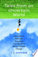 link to Tales from an uncertain world : what other assorted disasters can teach us about climate change in the TCC library catalog