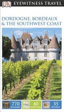 DK Eyewitness Travel Dordogne, Bordeaux & the Southwest Coast
