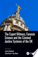 The Expert Witness Forensic Science And The Criminal Justice Systems Of The Uk