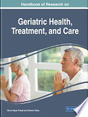Handbook Of Research On Geriatric Health  Treatment  And Care