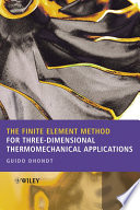 The Finite Element Method for Three Dimensional Thermomechanical Applications Book