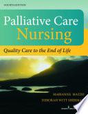 """Palliative Care Nursing: Quality Care to the End of Life"" by Marianne Matzo, PhD, APRN-CNP, FPCN, FAAN, Deborah Witt Sherman, PhD, APRN, ANP-BC, ACHPN, FAAN"