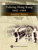 Policing Hong Kong, 1842-1969