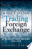 """How to Make a Living Trading Foreign Exchange: A Guaranteed Income for Life"" by Courtney Smith"