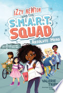 Izzy Newton and the S M A R T  Squad  Absolute Hero  Book 1