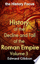 """""""History of the Decline and Fall of the Roman Empire V3: the History Focus"""" by Edward Gibbon"""