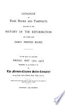 Catalogue of Rare Books and Pamphlets Relating to the History of the Reformation and Other Rare Early Printed Books