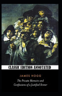 The Private Memoirs and Confessions of a Justified Sinner Classic Edition Annotated