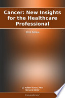 Cancer: New Insights for the Healthcare Professional: 2012 Edition