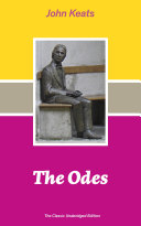 The Odes (The Classic Unabridged Edition): Ode on a Grecian Urn + Ode to a Nightingale + Hyperion + Endymion + The Eve of St. Agnes + Isabella + Ode to Psyche + Lamia + Sonnets and more from one of the most beloved English Romantic poets Book