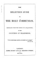 The Believer s Guide to the Holy Communion  Translated from the French  by the Countess of Ellesmere