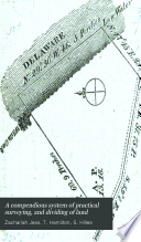 A Compendious System of Practical Surveying, and Dividing of Land