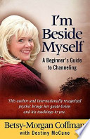 I'm Beside Myself!: A Beginner's Guide to Channeling