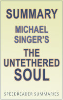 Summary of The Untethered Soul by Michael Singer