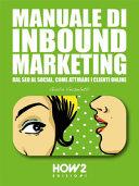 Manuale di inbound marketing. Dal SEO al social, come attirare i clienti online