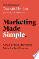 """""""Marketing Made Simple: A Step-by-Step StoryBrand Guide for Any Business"""" by Donald Miller, Dr. J.J. Peterson"""