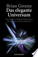 Das elegante Universum  : Superstrings, verborgene Dimensionen und die Suche nach der Weltformel