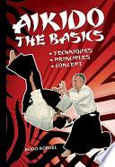 Aikido - The Basics  : Techniques - Principles - Concept