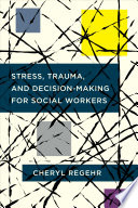 Stress  Trauma  and Decision Making for Social Workers