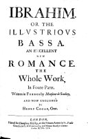 Ibrahim  or the Illustrious Bassa  an excellent new romance     written in French by Monsieur de Scuderi in foure parts     Englished by H  Cogan