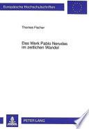 Das Werk Pablo Nerudas im zeitlichen Wandel