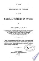 A Fair Examination and Criticism of All the Medical Systems in Vogue