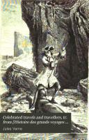 Celebrated travels and travellers, tr. from [Histoire des grands voyages et des grands voyageurs].