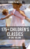 CAROLYN WELLS  175  Children s Classics in One Volume  Illustrated Edition