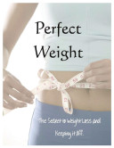 Perfect Weight - The Secret To Weight Loss & Keeping it Off