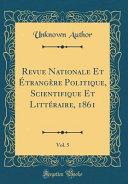 Revue Nationale Et Étrangère Politique, Scientifique Et Littéraire, 1861, Vol. 5 (Classic Reprint)