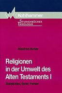 Religionen in der Umwelt des Alten Testaments I