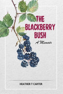 Pdf The Blackberry Bush: A memoir