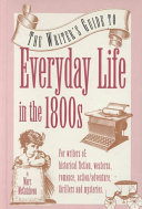 The Writer s Guide to Everyday Life in the 1800s